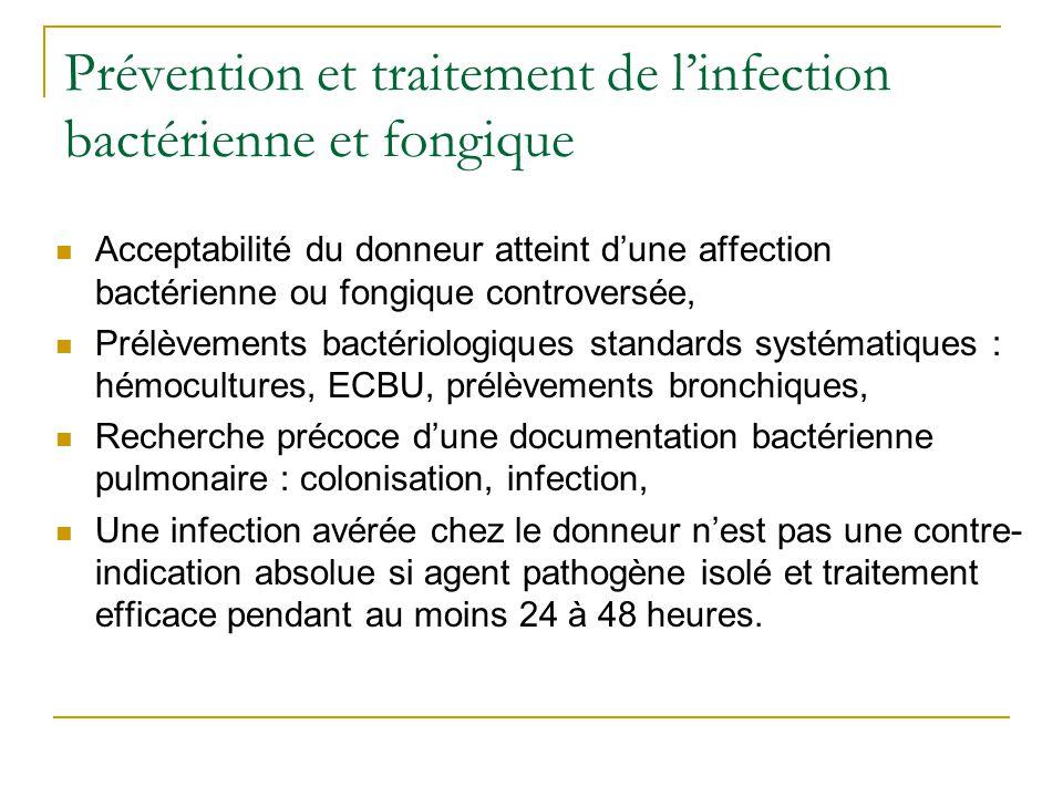 Prévention et traitement de linfection Lumbreras C, Clin Infect Dis, 2001 : 569 patients transplantés (foie ou cœur), Hémocultures chez le donneur au moment du prélèvement et chez receveur à J1-7-14-21 et/ou fonction de la clinique, Antibioprophylaxie per-opératoire et si hémocultures du donneur positives en culture après transplantation => antibiothérapie adaptée pendant 7 à 10 jours.