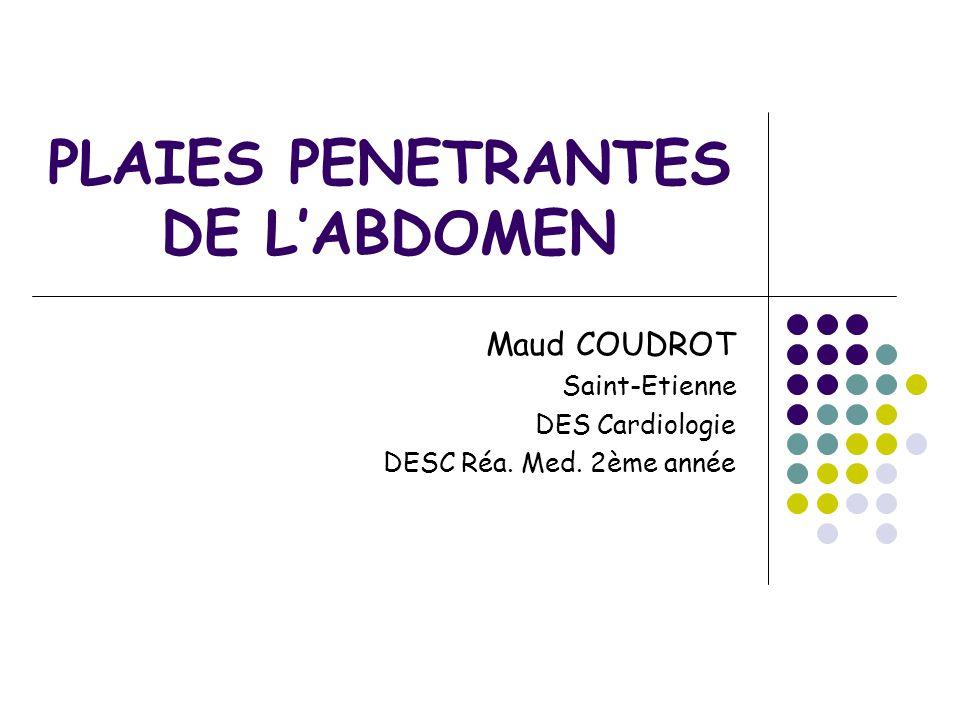 PLAIES PENETRANTES DE LABDOMEN Maud COUDROT Saint-Etienne DES Cardiologie DESC Réa. Med. 2ème année