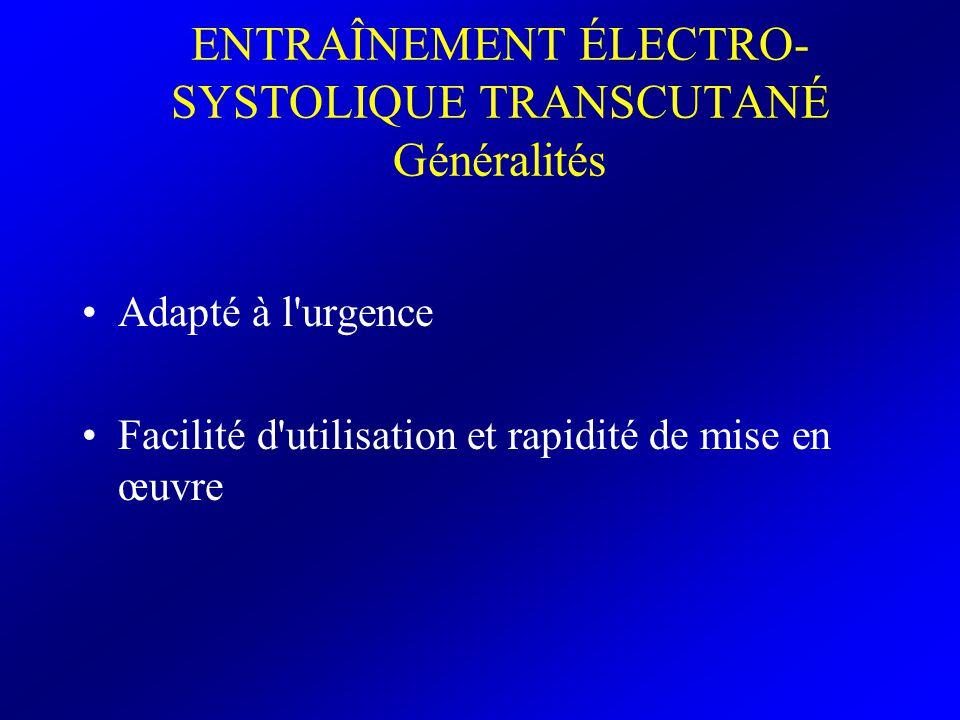 ENTRAÎNEMENT ÉLECTRO- SYSTOLIQUE TRANSCUTANÉ Généralités Adapté à l'urgence Facilité d'utilisation et rapidité de mise en œuvre