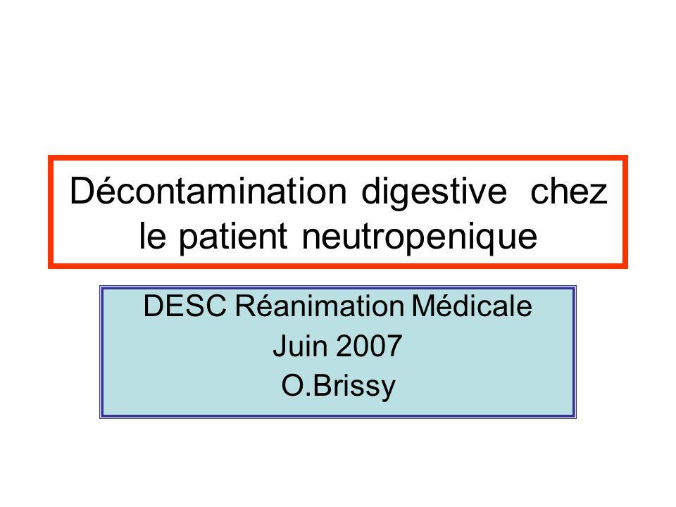 Décontamination digestive chez le patient neutropenique DESC Réanimation Médicale Juin 2007 O.Brissy
