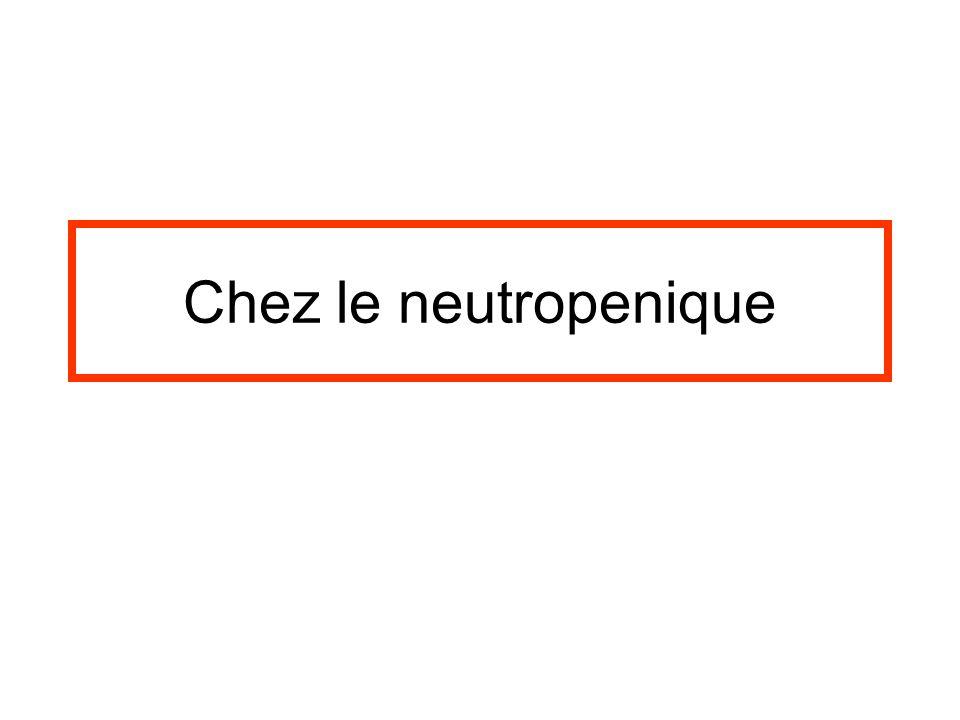 Chez le neutropenique