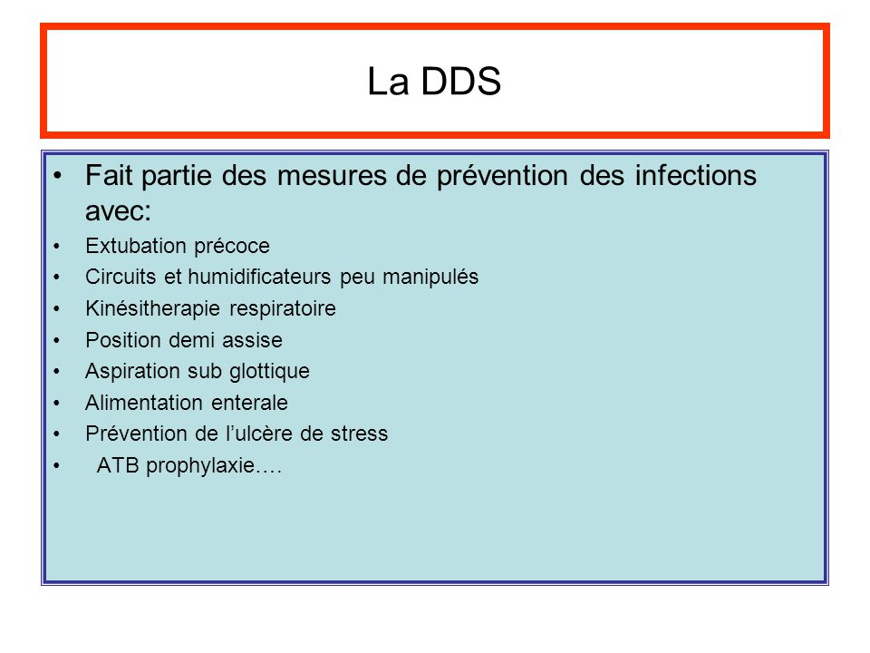 La DDS Fait partie des mesures de prévention des infections avec: Extubation précoce Circuits et humidificateurs peu manipulés Kinésitherapie respirat