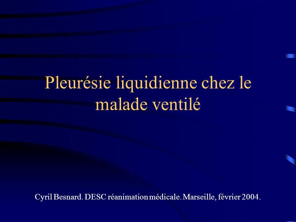 Pleurésie liquidienne chez le malade ventilé Cyril Besnard. DESC réanimation médicale. Marseille, février 2004.