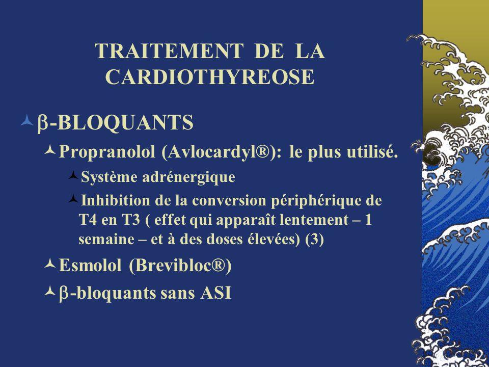 TRAITEMENT DE LA CARDIOTHYREOSE -BLOQUANTS Propranolol (Avlocardyl®): le plus utilisé. Système adrénergique Inhibition de la conversion périphérique d