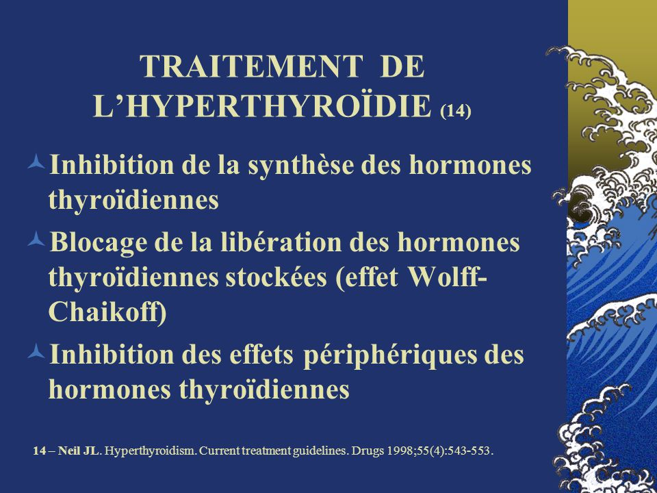 TRAITEMENT DE LHYPERTHYROÏDIE (14) Inhibition de la synthèse des hormones thyroïdiennes Blocage de la libération des hormones thyroïdiennes stockées (