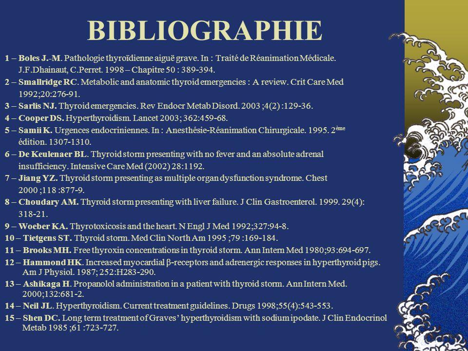 BIBLIOGRAPHIE 1 – Boles J.-M. Pathologie thyroïdienne aiguë grave. In : Traité de Réanimation Médicale. J.F.Dhainaut, C.Perret. 1998 – Chapitre 50 : 3