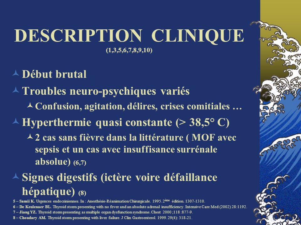 DESCRIPTION CLINIQUE (1,3,5,6,7,8,9,10) Début brutal Troubles neuro-psychiques variés Confusion, agitation, délires, crises comitiales … Hyperthermie