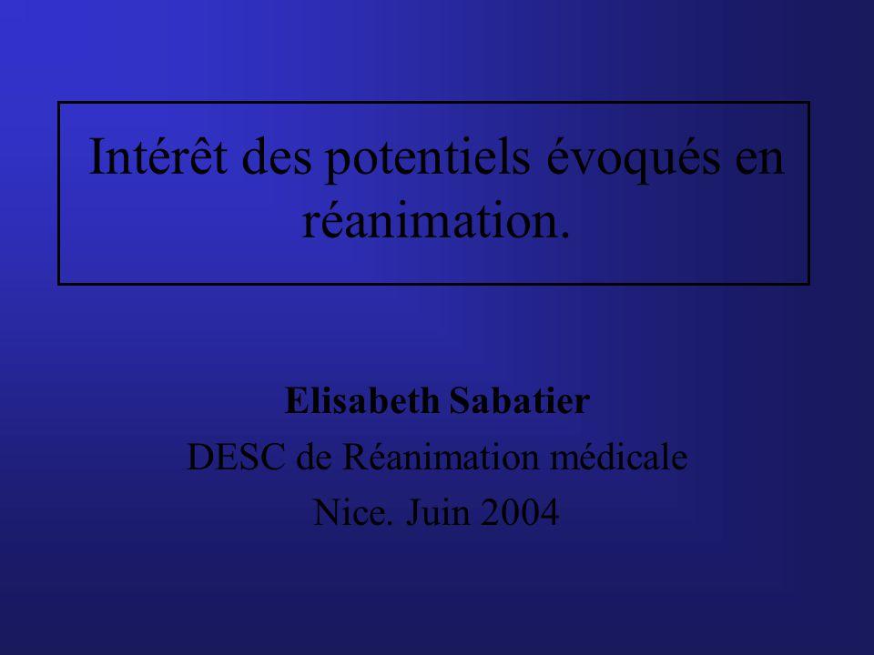 Intérêt des potentiels évoqués en réanimation. Elisabeth Sabatier DESC de Réanimation médicale Nice. Juin 2004