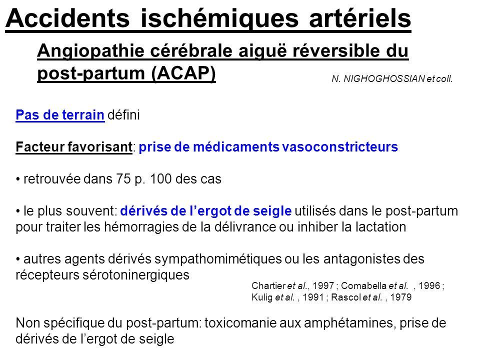 Accidents ischémiques artériels Angiopathie cérébrale aiguë réversible du post-partum (ACAP) N. NIGHOGHOSSIAN et coll. Pas de terrain défini Facteur f