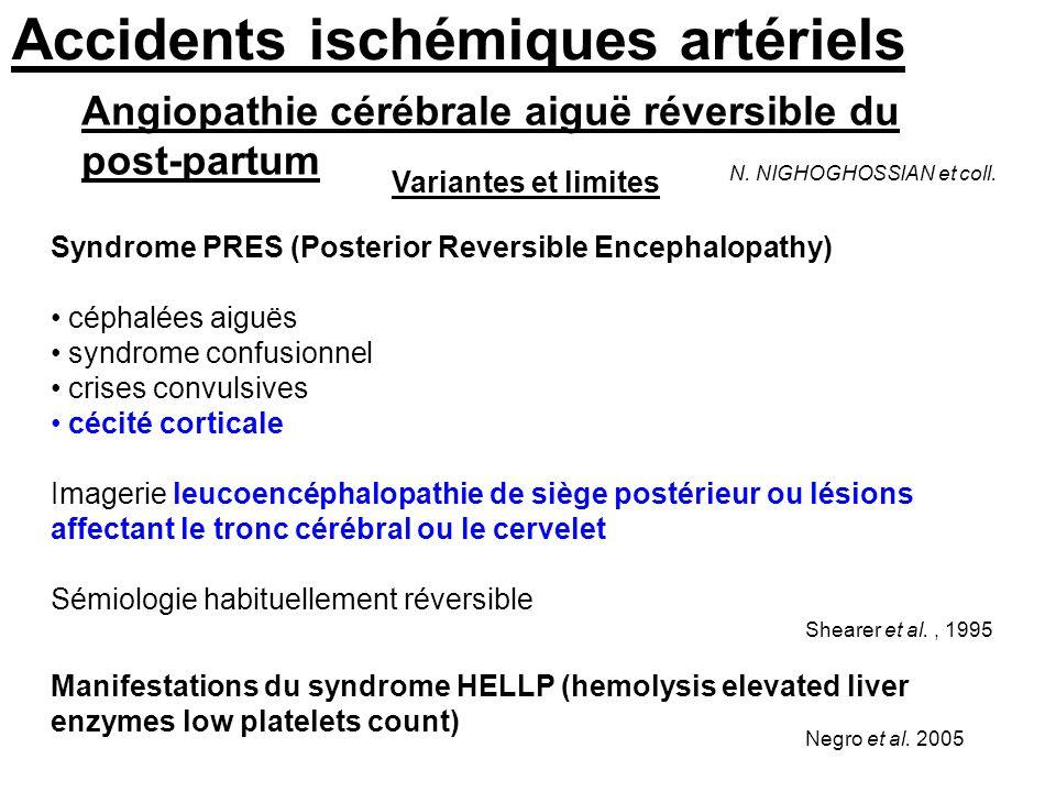 Accidents ischémiques artériels Angiopathie cérébrale aiguë réversible du post-partum N. NIGHOGHOSSIAN et coll. Syndrome PRES (Posterior Reversible En