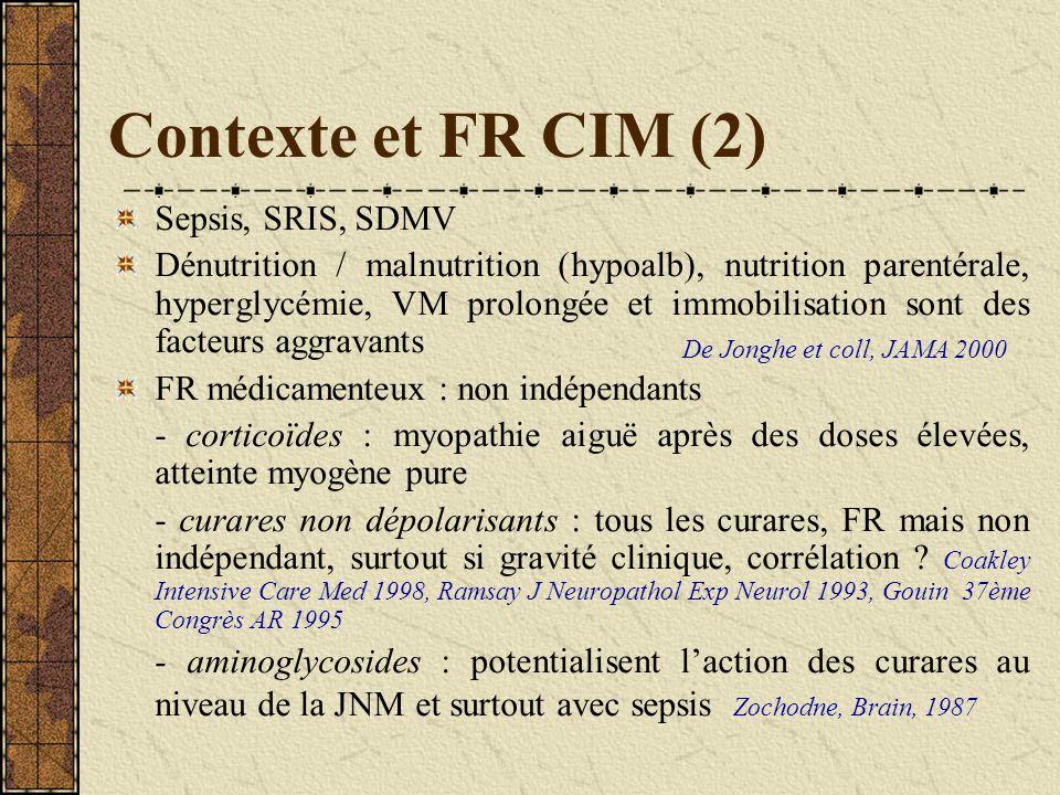 Contexte et FR CIM (2) Sepsis, SRIS, SDMV Dénutrition / malnutrition (hypoalb), nutrition parentérale, hyperglycémie, VM prolongée et immobilisation s