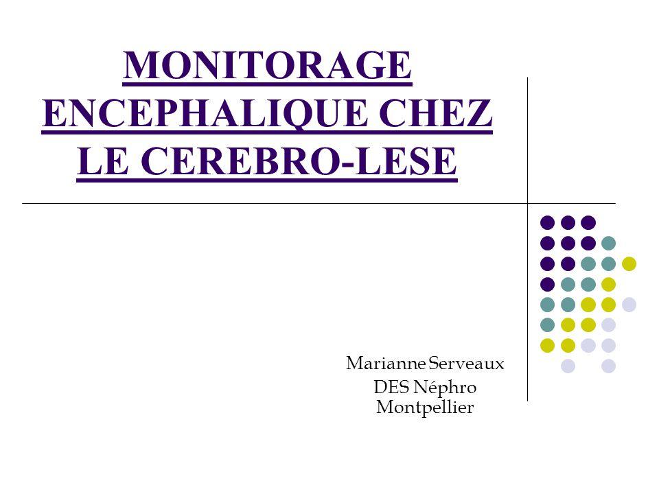 MONITORAGE ENCEPHALIQUE CHEZ LE CEREBRO-LESE Marianne Serveaux DES Néphro Montpellier