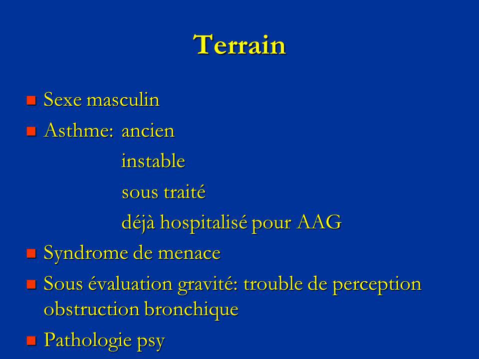 Terrain Sexe masculin Sexe masculin Asthme: ancien Asthme: ancieninstable sous traité déjà hospitalisé pour AAG Syndrome de menace Syndrome de menace
