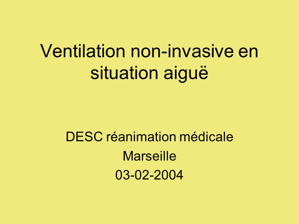 Ventilation non-invasive en situation aiguë DESC réanimation médicale Marseille 03-02-2004