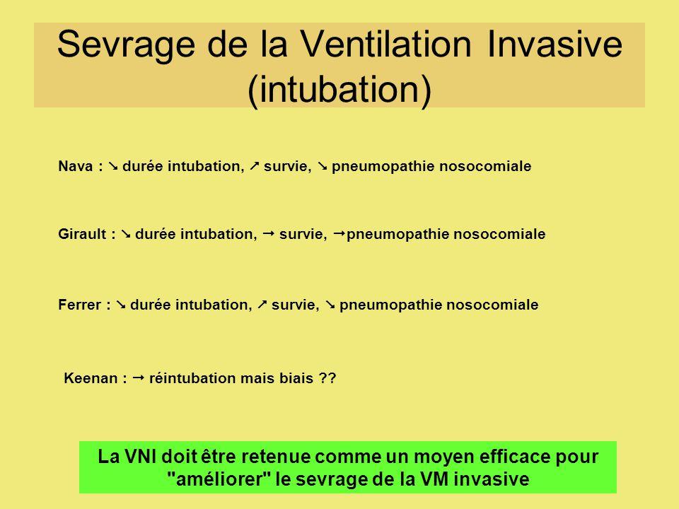 Sevrage de la Ventilation Invasive (intubation) Nava : durée intubation, survie, pneumopathie nosocomiale Girault : durée intubation, survie, pneumopa