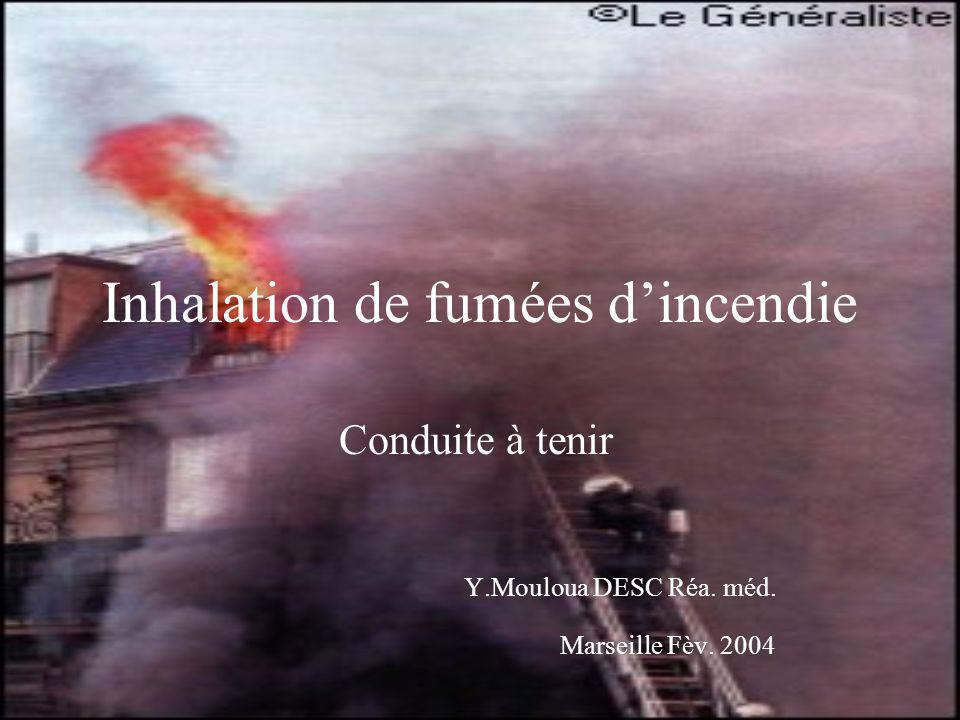 Inhalation de fumées dincendie Conduite à tenir Y.Mouloua DESC Réa. méd. Marseille Fèv. 2004