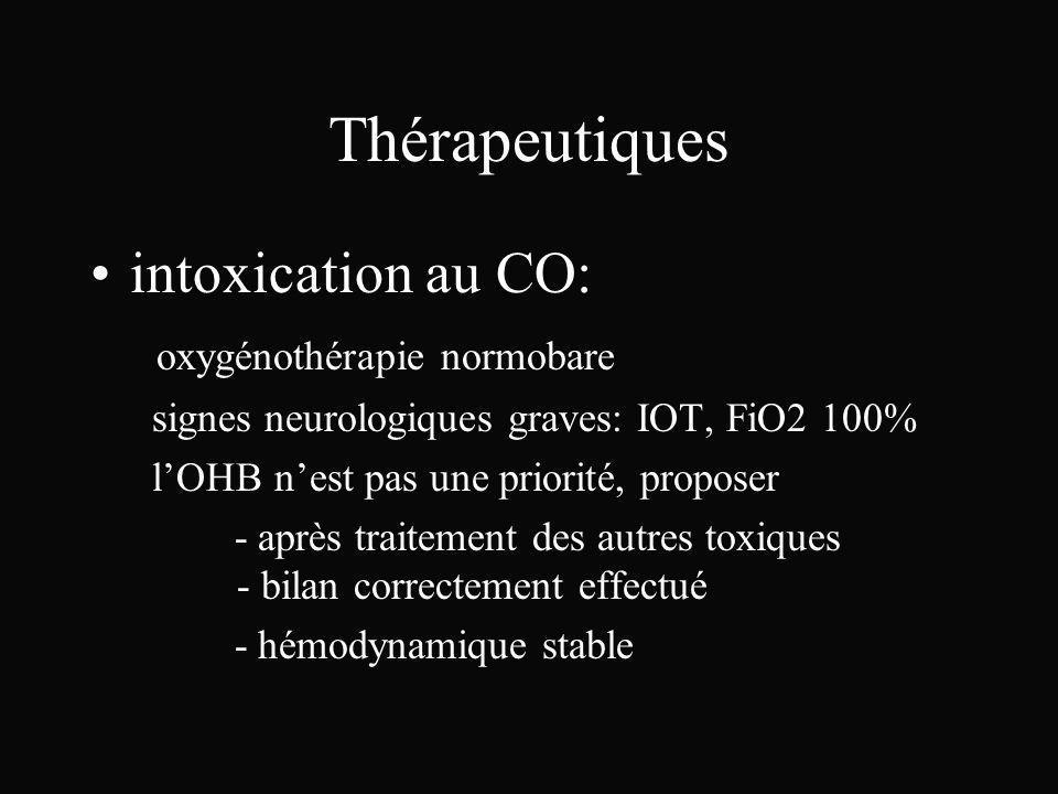 Thérapeutiques intoxication au CO: oxygénothérapie normobare signes neurologiques graves: IOT, FiO2 100% lOHB nest pas une priorité, proposer - après