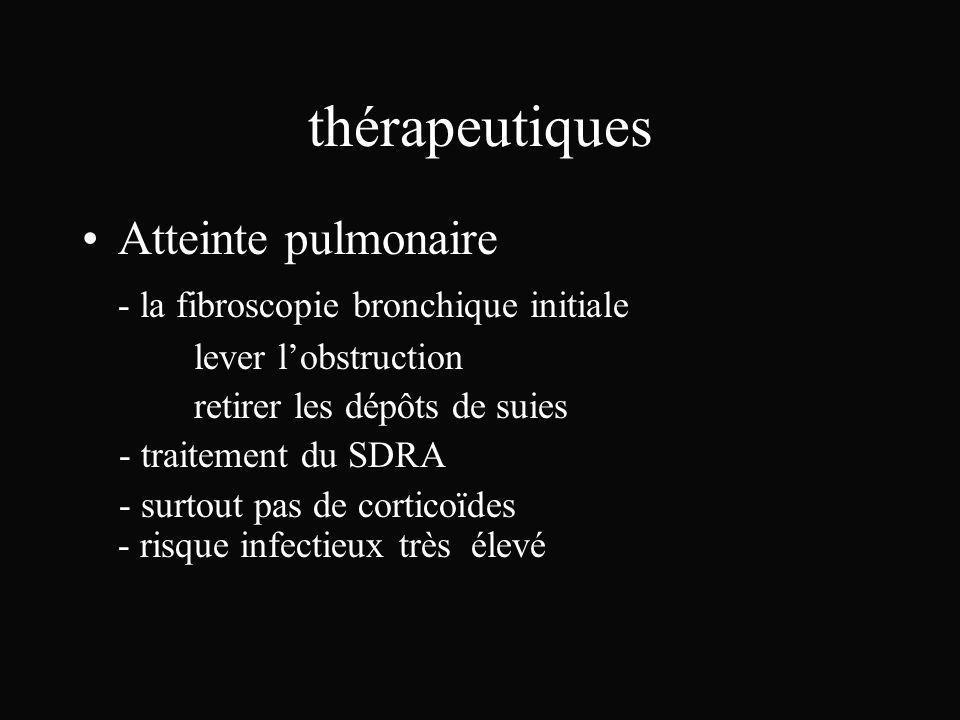 thérapeutiques Atteinte pulmonaire - la fibroscopie bronchique initiale lever lobstruction retirer les dépôts de suies - traitement du SDRA - surtout