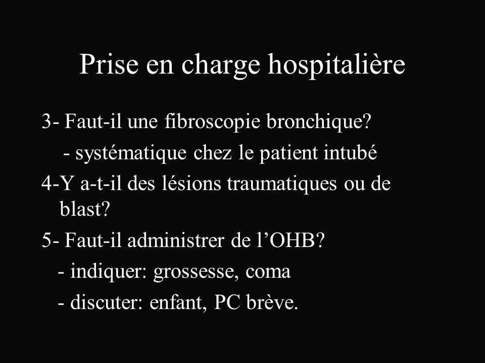 Prise en charge hospitalière 3- Faut-il une fibroscopie bronchique? - systématique chez le patient intubé 4-Y a-t-il des lésions traumatiques ou de bl