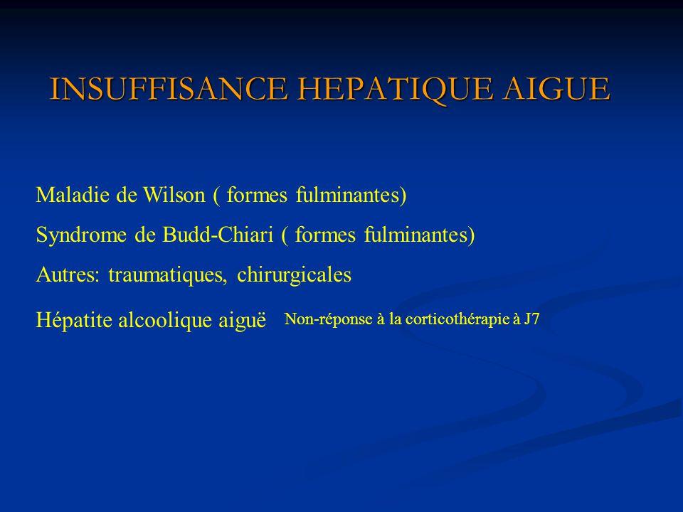 INSUFFISANCE HEPATIQUE AIGUE Maladie de Wilson ( formes fulminantes) Autres: traumatiques, chirurgicales Hépatite alcoolique aiguë Syndrome de Budd-Ch