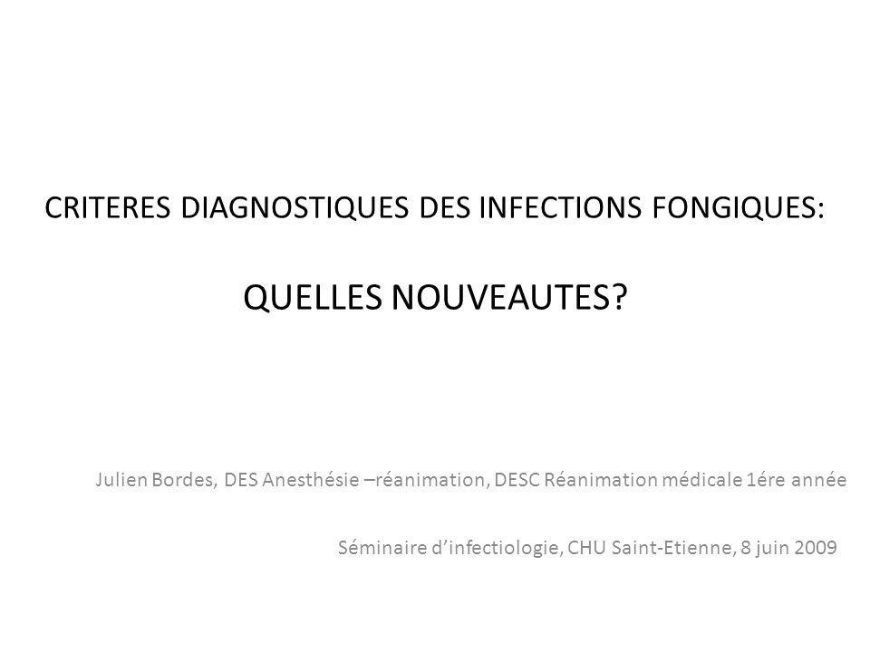 McMullan R et al, Clin Infect Dis 2008 PCR DANS LE DIAGNOSTIC DES CANDIDOSES INVASIVES DETECTION DE LADN FONGIQUE SENSIBILITE = 87% SPECIFICITE = 100%