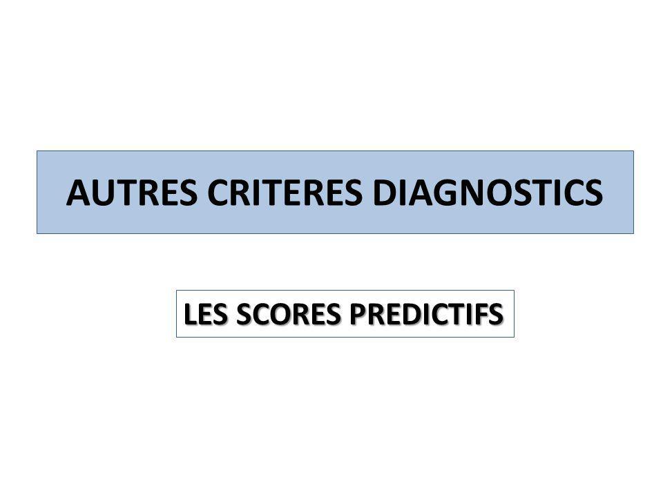AUTRES CRITERES DIAGNOSTICS LES SCORES PREDICTIFS