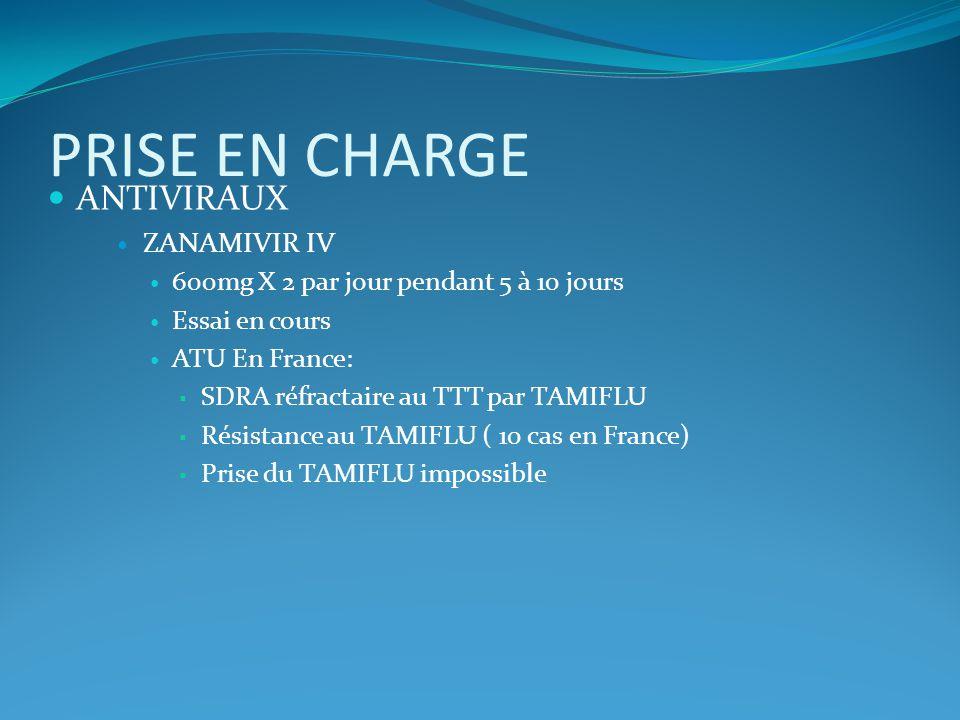 PRISE EN CHARGE ANTIVIRAUX ZANAMIVIR IV 600mg X 2 par jour pendant 5 à 10 jours Essai en cours ATU En France: SDRA réfractaire au TTT par TAMIFLU Rési