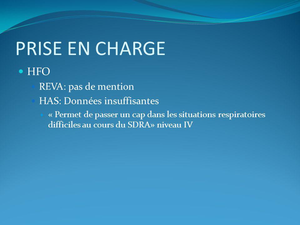 PRISE EN CHARGE HFO REVA: pas de mention HAS: Données insuffisantes « Permet de passer un cap dans les situations respiratoires difficiles au cours du