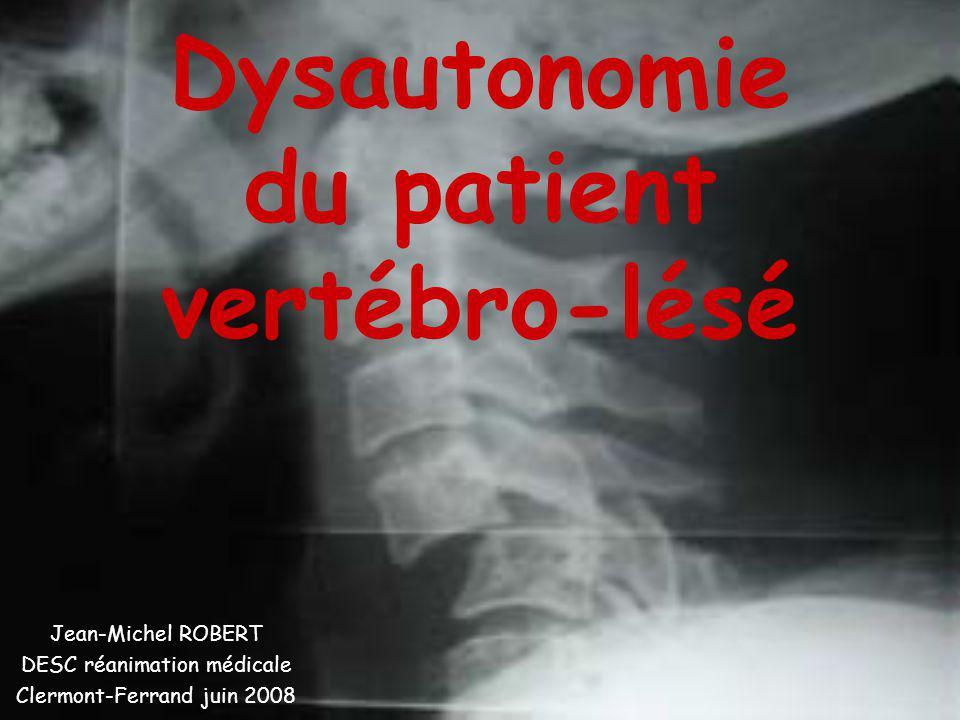 Dysautonomie du patient vertébro-lésé Jean-Michel ROBERT DESC réanimation médicale Clermont-Ferrand juin 2008