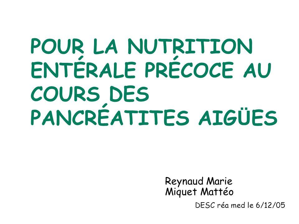 POUR LA NUTRITION ENTÉRALE PRÉCOCE AU COURS DES PANCRÉATITES AIG Ü ES Reynaud Marie Miquet Mattéo DESC réa med le 6/12/05