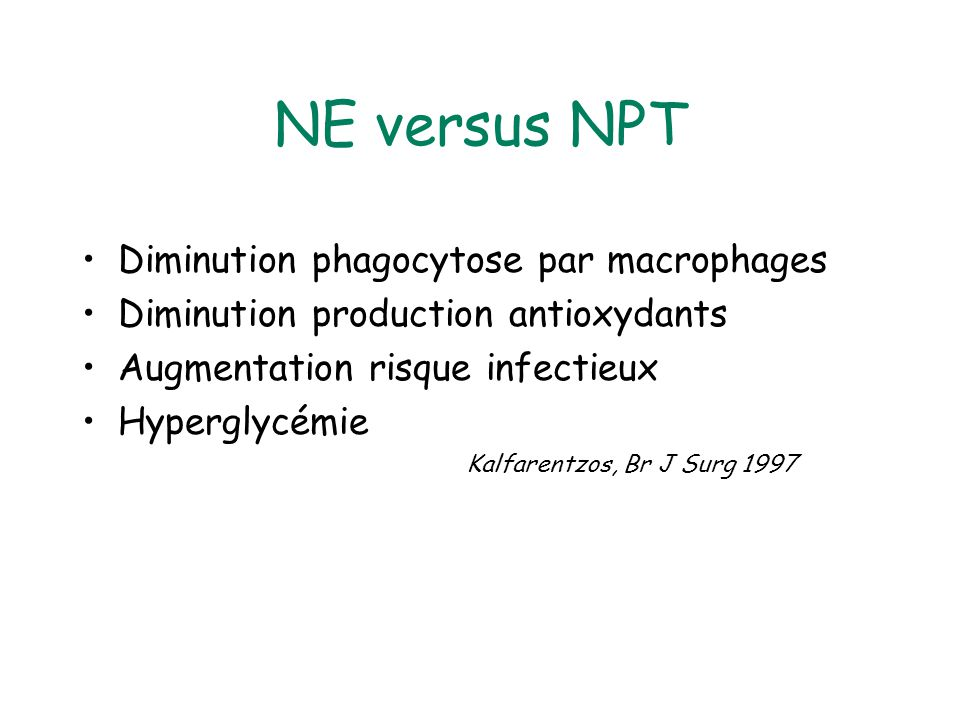 NE versus NPT Diminution phagocytose par macrophages Diminution production antioxydants Augmentation risque infectieux Hyperglycémie Kalfarentzos, Br