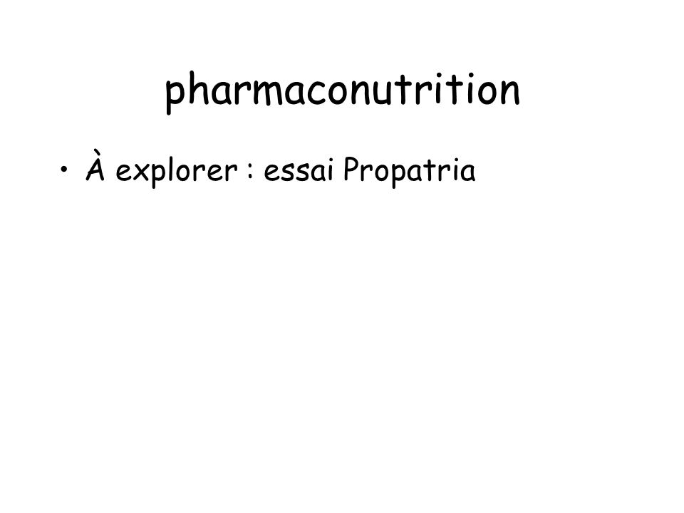 pharmaconutrition À explorer : essai Propatria
