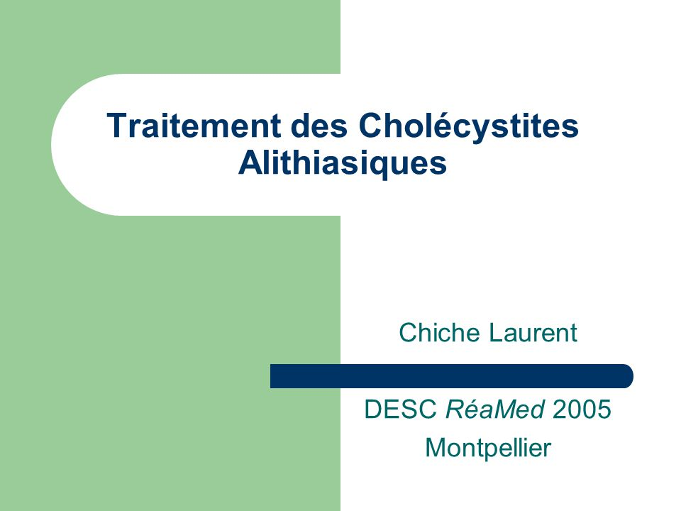 Traitement des Cholécystites Alithiasiques Chiche Laurent DESC RéaMed 2005 Montpellier