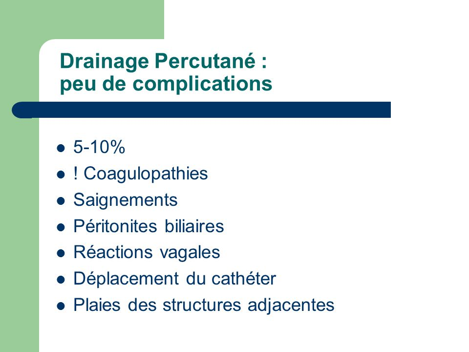 Drainage Percutané : peu de complications 5-10% .
