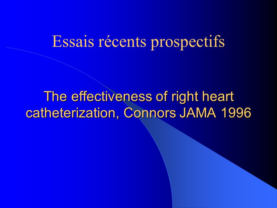 The effectiveness of right heart catheterization, Connors JAMA 1996 Essais récents prospectifs