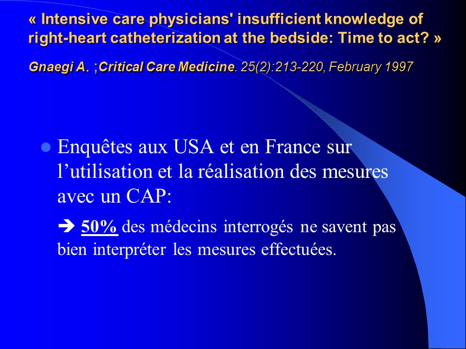 « Intensive care physicians' insufficient knowledge of right-heart catheterization at the bedside: Time to act? » Gnaegi A. ; Critical Care Medicine.