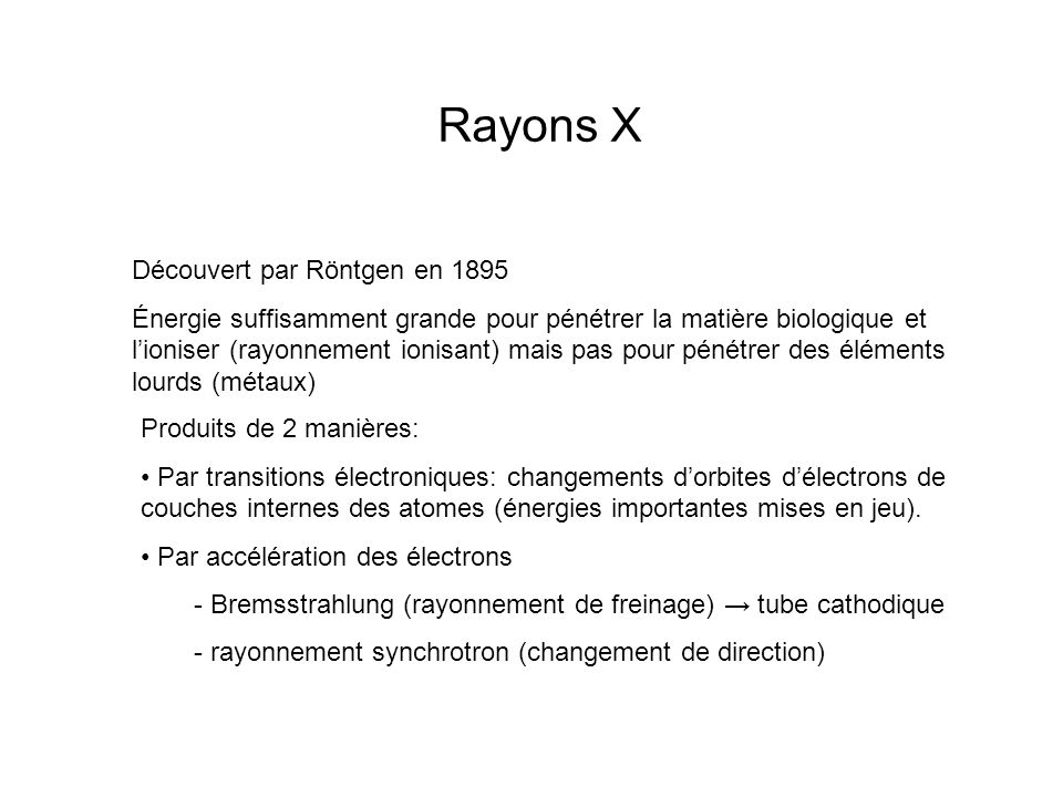 Rayons X Produits de 2 manières: Par transitions électroniques: changements dorbites délectrons de couches internes des atomes (énergies importantes m