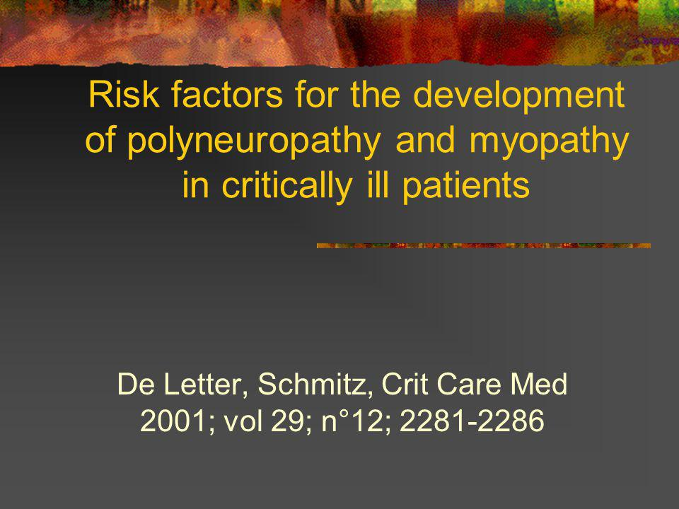 Risk factors for the development of polyneuropathy and myopathy in critically ill patients De Letter, Schmitz, Crit Care Med 2001; vol 29; n°12; 2281-2286