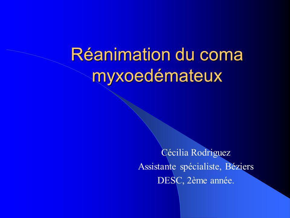 Réanimation du coma myxoedémateux Cécilia Rodriguez Assistante spécialiste, Béziers DESC, 2ème année.