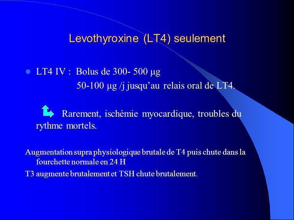 Levothyroxine (LT4) seulement LT4 IV : Bolus de 300- 500 μg 50-100 μg /j jusquau relais oral de LT4. Rarement, ischémie myocardique, troubles du rythm
