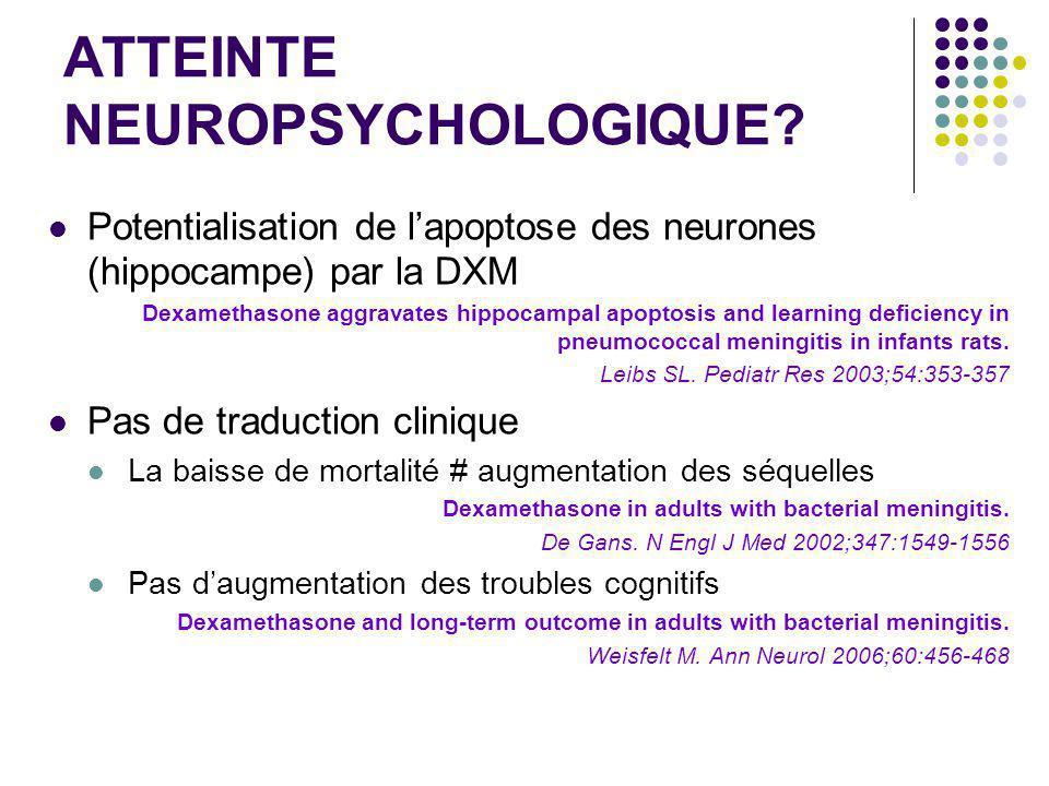 ATTEINTE NEUROPSYCHOLOGIQUE? Potentialisation de lapoptose des neurones (hippocampe) par la DXM Dexamethasone aggravates hippocampal apoptosis and lea