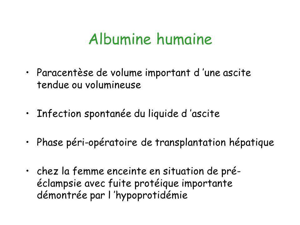 Albumine humaine Paracentèse de volume important d une ascite tendue ou volumineuse Infection spontanée du liquide d ascite Phase péri-opératoire de t