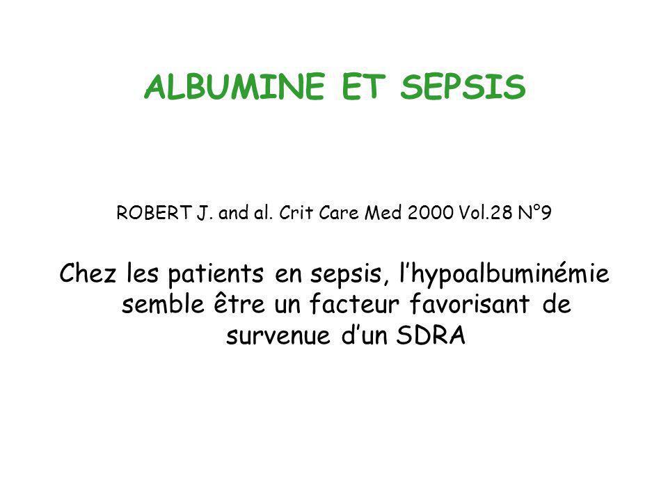 ALBUMINE ET SEPSIS ROBERT J. and al. Crit Care Med 2000 Vol.28 N°9 Chez les patients en sepsis, lhypoalbuminémie semble être un facteur favorisant de