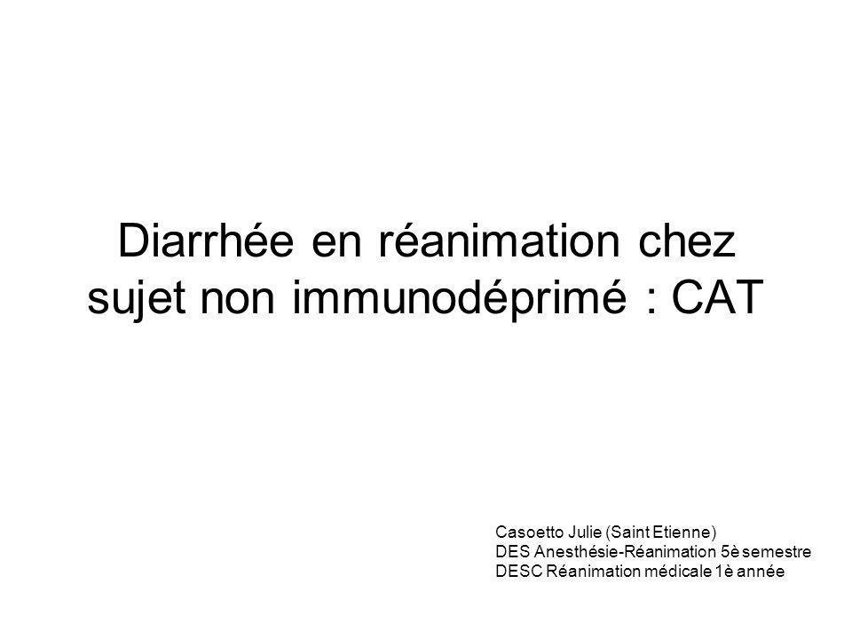 Diarrhée en réanimation chez sujet non immunodéprimé : CAT Casoetto Julie (Saint Etienne) DES Anesthésie-Réanimation 5è semestre DESC Réanimation médi