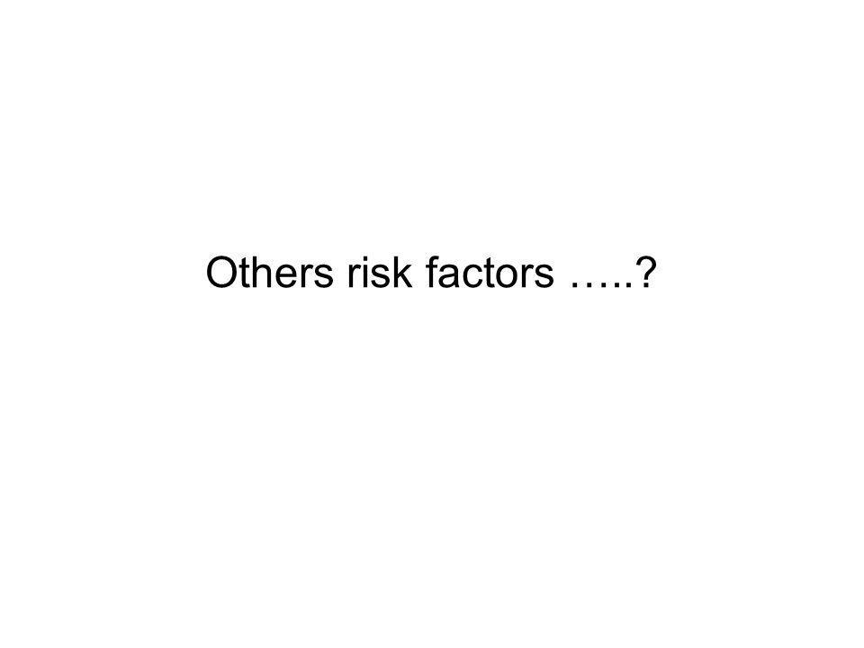Others risk factors …..?