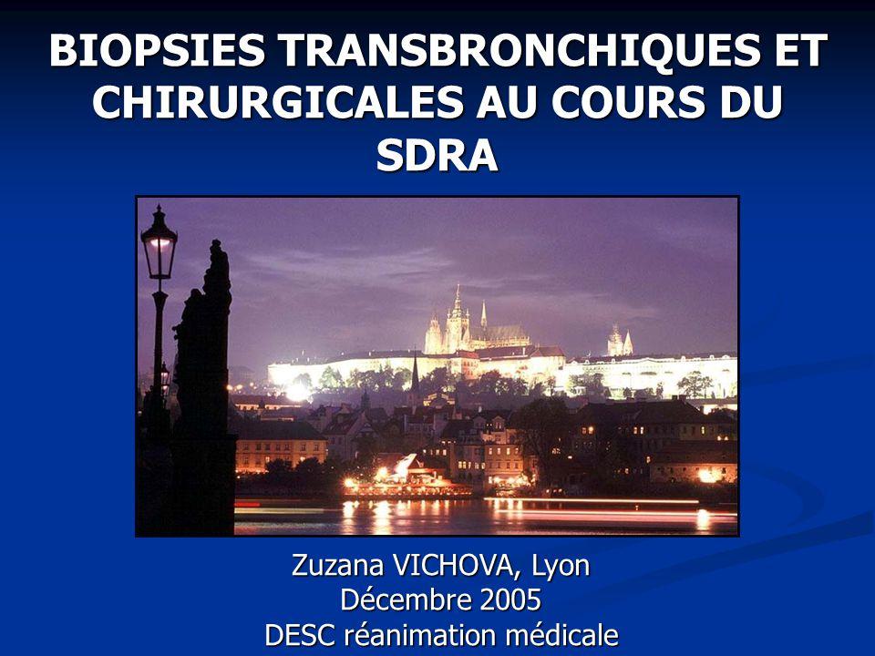 BIOPSIES TRANSBRONCHIQUES ET CHIRURGICALES AU COURS DU SDRA Zuzana VICHOVA, Lyon Décembre 2005 DESC réanimation médicale