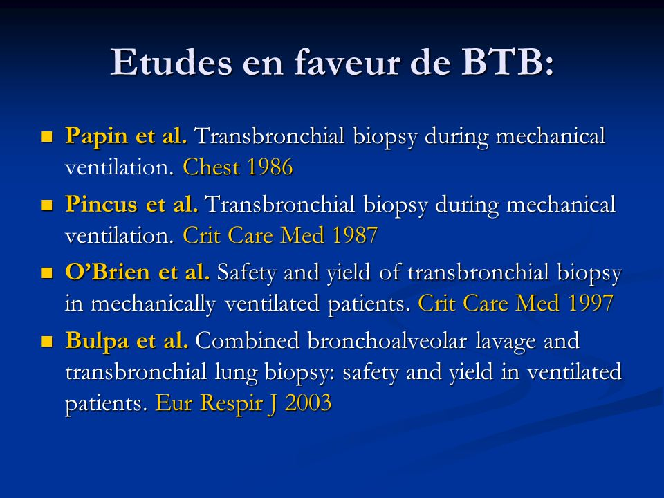Complications des BTB Pas de complications vitales, mortalité= 0 Pas de complications vitales, mortalité= 0 (sauf: Herf, Am Rev Respir Dis1977- mortalité 0,25%) Pneumothorax (drainage) ~12% (0-15%) Pneumothorax (drainage) ~12% (0-15%) Fistules broncho-pleurales: 0 Fistules broncho-pleurales: 0 Hémorragies ~11% (taux Pq-significatif ) Hémorragies ~11% (taux Pq-significatif ) Désaturation <90% ~ 8% Désaturation <90% ~ 8% HypoTA (PAM< 60mmHg) ~7% HypoTA (PAM< 60mmHg) ~7% Tachycardie >140 bpm ~3-4% Tachycardie >140 bpm ~3-4% Sepsis ou infection parenchymateuses: 0 Sepsis ou infection parenchymateuses: 0