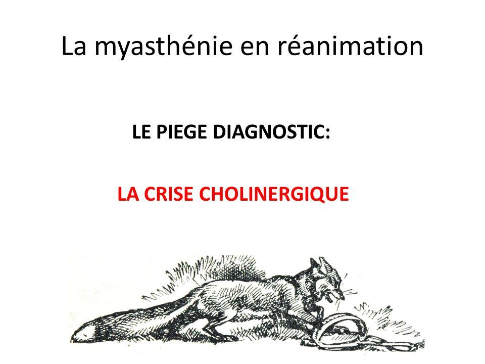 La myasthénie en réanimation LE PIEGE DIAGNOSTIC: LA CRISE CHOLINERGIQUE