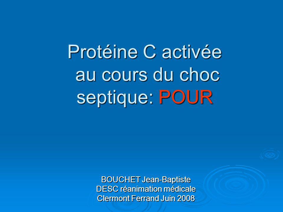 Protéine C activée au cours du choc septique: POUR BOUCHET Jean-Baptiste DESC réanimation médicale Clermont Ferrand Juin 2008