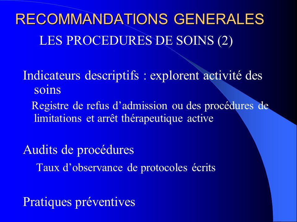 RECOMMANDATIONS GENERALES LES PROCEDURES DE SOINS (2) Indicateurs descriptifs : explorent activité des soins Registre de refus dadmission ou des procé